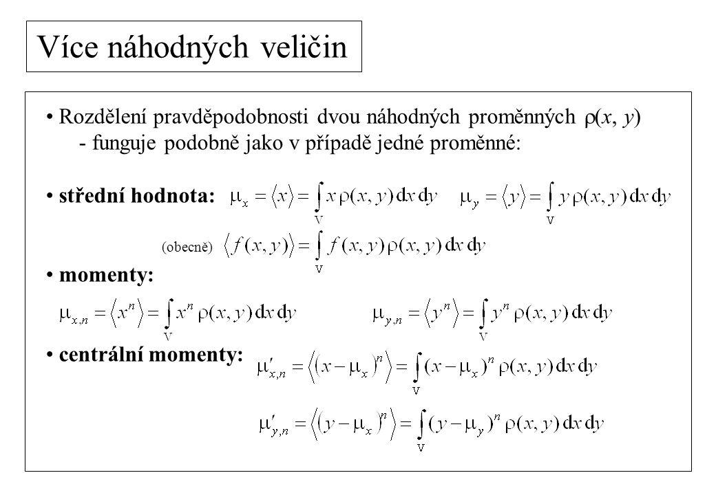 Více náhodných veličin Rozdělení pravděpodobnosti dvou náhodných proměnných  (x, y) - funguje podobně jako v případě jedné proměnné: střední hodnota: momenty: centrální momenty: (obecně)