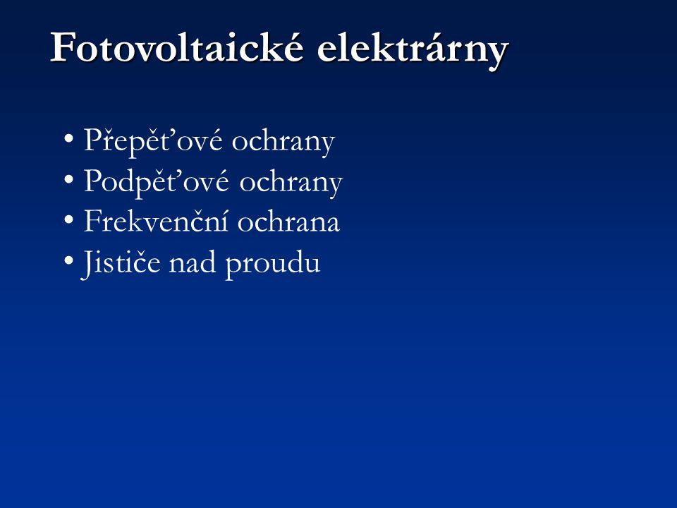 Fotovoltaické elektrárny Přepěťové ochrany Podpěťové ochrany Frekvenční ochrana Jističe nad proudu