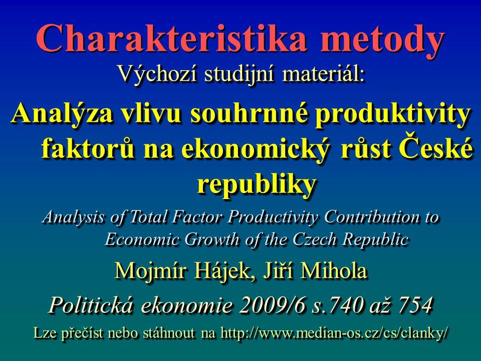 Charakteristika metody Výchozí studijní materiál: Analýza vlivu souhrnné produktivity faktorů na ekonomický růst České republiky Analysis of Total Fac
