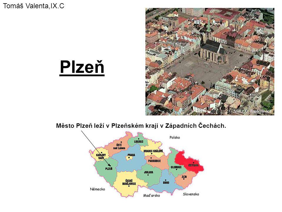 Plzeň Město Plzeň leží v Plzeňském kraji v Západních Čechách. Tomáš Valenta,IX.C