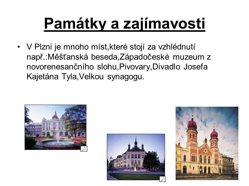 Památky a zajímavosti V Plzni je mnoho míst,které stojí za vzhlédnutí např.:Měšťanská beseda,Západočeské muzeum z novorenesančního slohu,Pivovary,Divadlo Josefa Kajetána Tyla,Velkou synagogu.