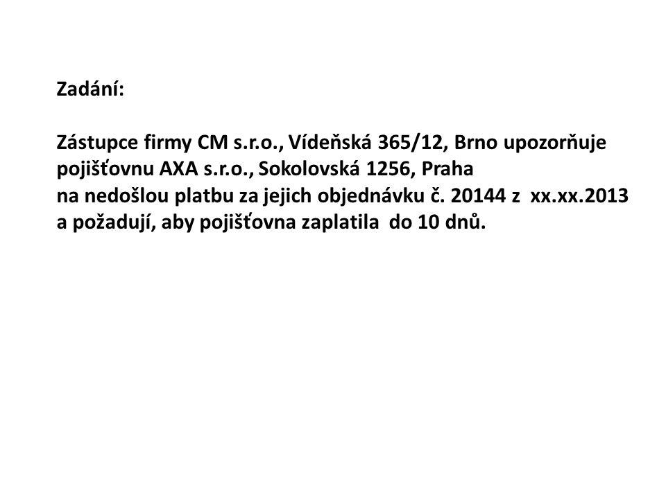 Zadání: Zástupce firmy CM s.r.o., Vídeňská 365/12, Brno upozorňuje pojišťovnu AXA s.r.o., Sokolovská 1256, Praha na nedošlou platbu za jejich objednávku č.