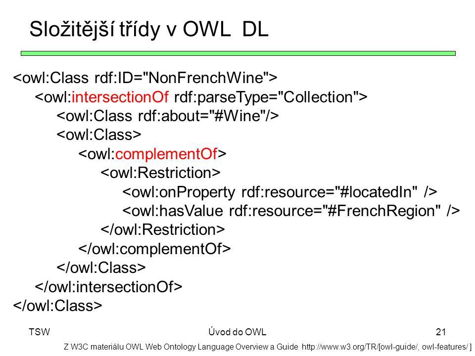 TSWÚvod do OWL21 Z W3C materiálu OWL Web Ontology Language Overview a Guide http://www.w3.org/TR/[owl-guide/, owl-features/ ] Složitější třídy v OWL D