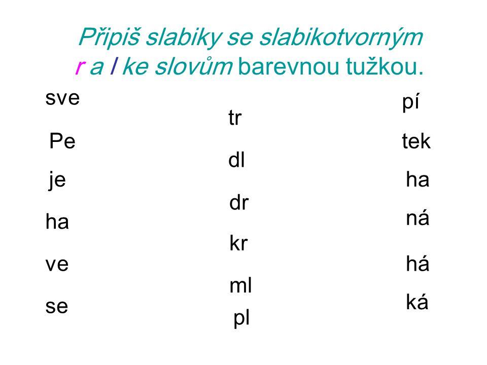Připiš slabiky se slabikotvorným r a l ke slovům barevnou tužkou.