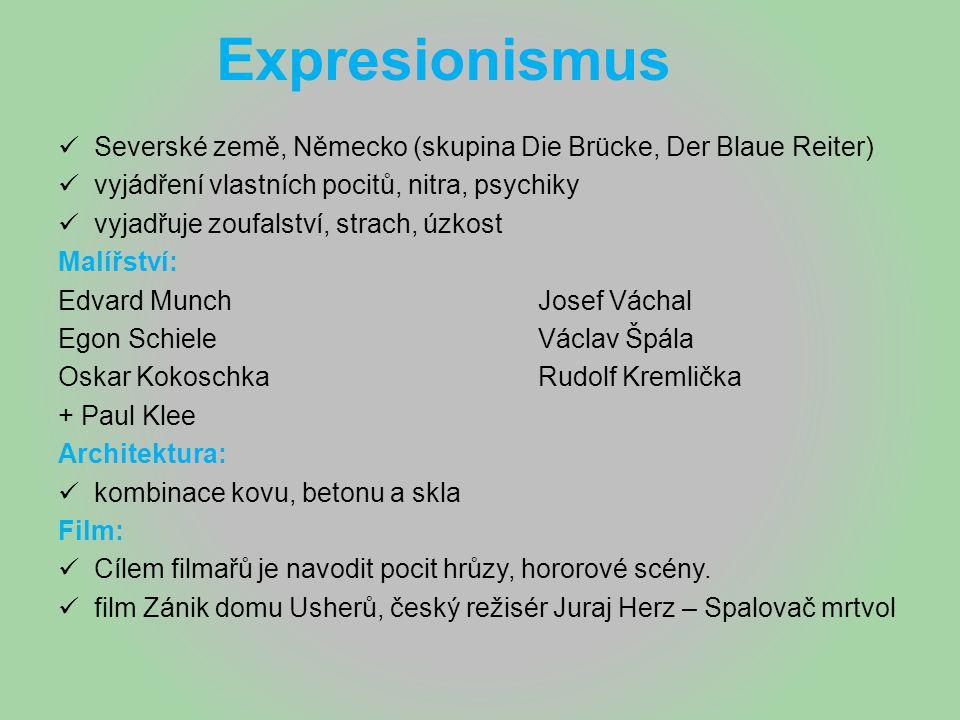 Expresionismus Severské země, Německo (skupina Die Brücke, Der Blaue Reiter) vyjádření vlastních pocitů, nitra, psychiky vyjadřuje zoufalství, strach,