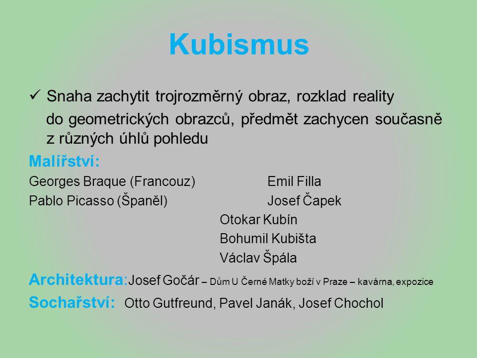 Kubismus Snaha zachytit trojrozměrný obraz, rozklad reality do geometrických obrazců, předmět zachycen současně z různých úhlů pohledu Malířství: Geor