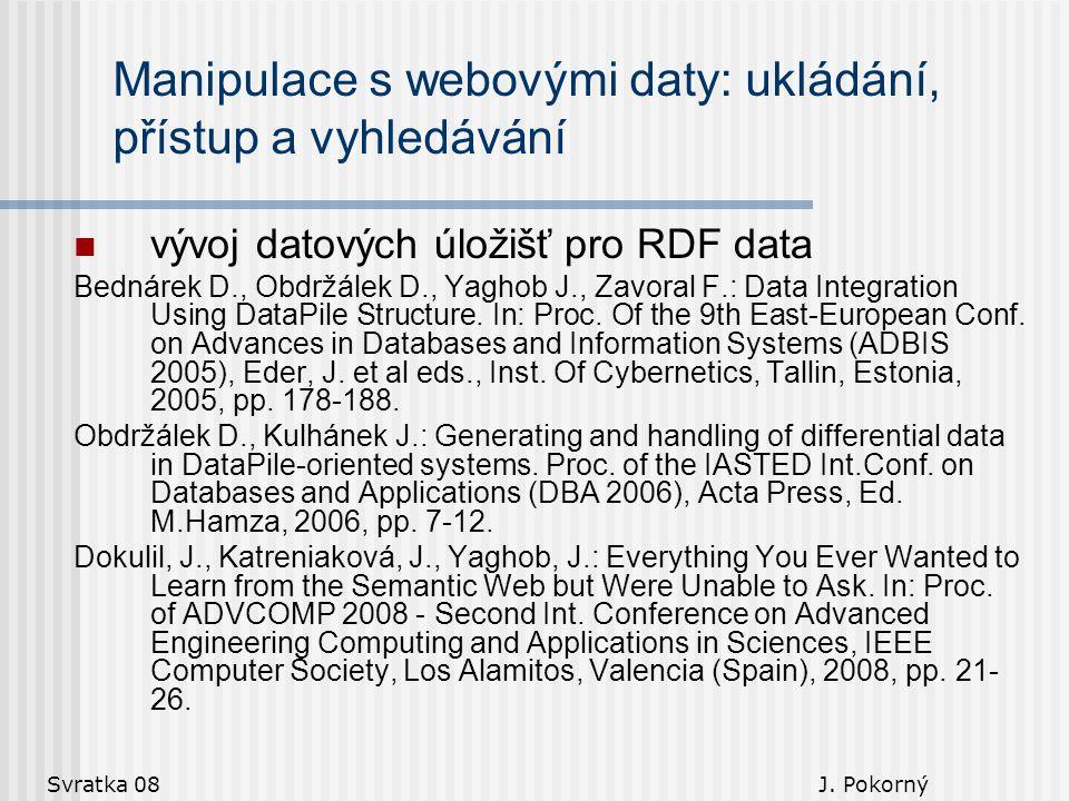 Svratka 08 J. Pokorný Manipulace s webovými daty: ukládání, přístup a vyhledávání vývoj datových úložišť pro RDF data Bednárek D., Obdržálek D., Yagho