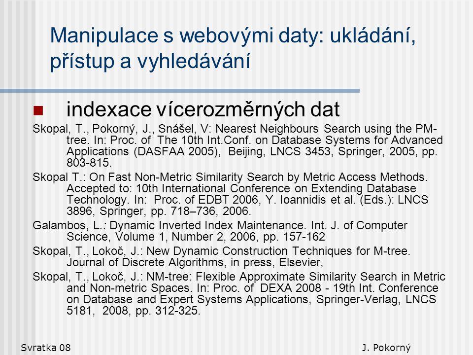 Svratka 08 J. Pokorný Manipulace s webovými daty: ukládání, přístup a vyhledávání indexace vícerozměrných dat Skopal, T., Pokorný, J., Snášel, V: Near