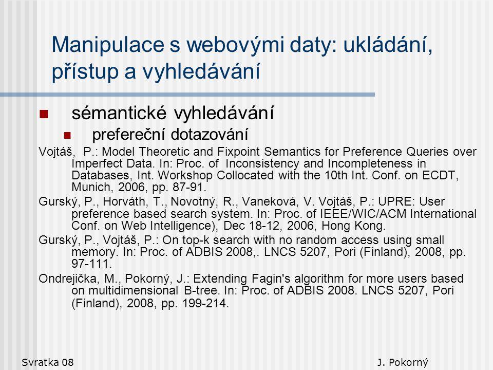 Svratka 08 J. Pokorný sémantické vyhledávání prefereční dotazování Vojtáš, P.: Model Theoretic and Fixpoint Semantics for Preference Queries over Impe