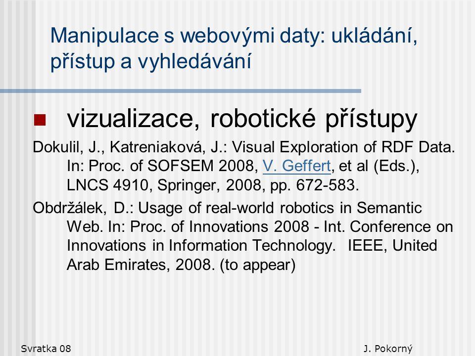 Svratka 08 J. Pokorný Manipulace s webovými daty: ukládání, přístup a vyhledávání vizualizace, robotické přístupy Dokulil, J., Katreniaková, J.: Visua