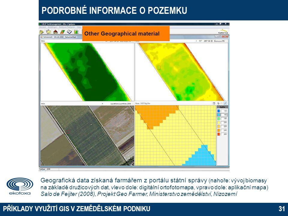 PODROBNÉ INFORMACE O POZEMKU PŘÍKLADY VYUŽITÍ GIS V ZEMĚDĚLSKÉM PODNIKU31 Geografická data získaná farmářem z portálu státní správy (nahoře: vývoj bio