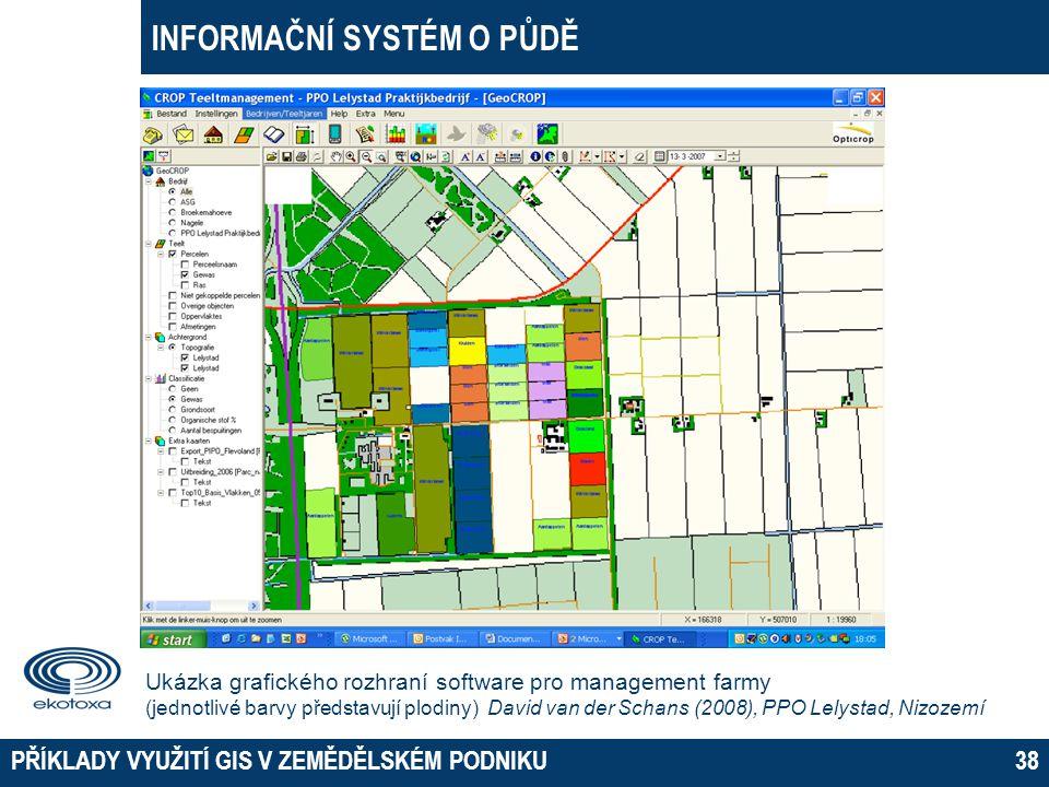 INFORMAČNÍ SYSTÉM O PŮDĚ PŘÍKLADY VYUŽITÍ GIS V ZEMĚDĚLSKÉM PODNIKU38 Ukázka grafického rozhraní software pro management farmy (jednotlivé barvy předs