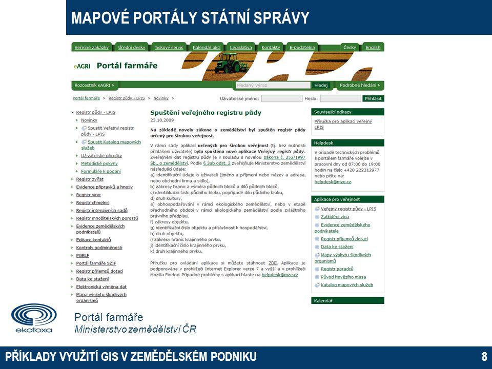 MAPOVÉ PORTÁLY STÁTNÍ SPRÁVY PŘÍKLADY VYUŽITÍ GIS V ZEMĚDĚLSKÉM PODNIKU9 Registr půdy iLPIS Ministerstvo zemědělství ČR