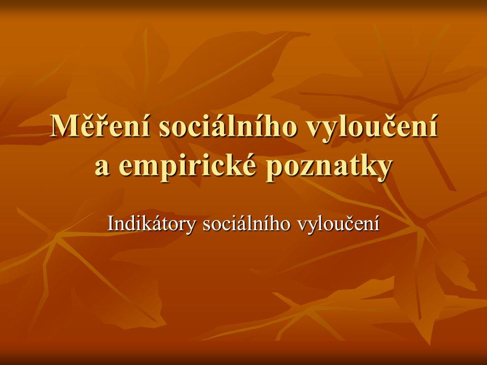 Měření sociálního vyloučení a empirické poznatky Indikátory sociálního vyloučení