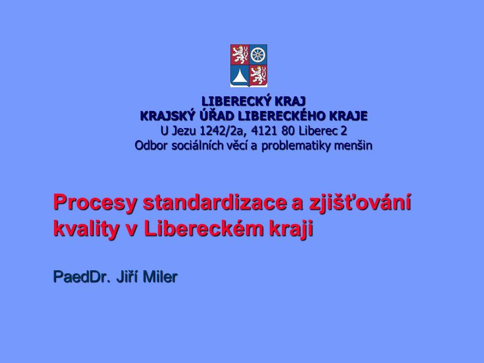 LIBERECKÝ KRAJ KRAJSKÝ ÚŘAD LIBERECKÉHO KRAJE U Jezu 1242/2a, 4121 80 Liberec 2 Odbor sociálních věcí a problematiky menšin Procesy standardizace a zjišťování kvality v Libereckém kraji PaedDr.