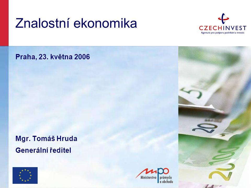 Znalostní ekonomika Praha, 23. května 2006 Mgr. Tomáš Hruda Generální ředitel