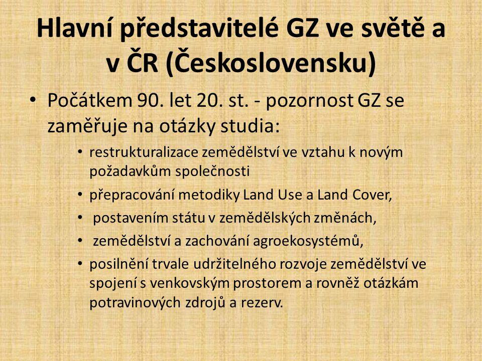 Hlavní představitelé GZ ve světě a v ČR (Československu) Počátkem 90. let 20. st. - pozornost GZ se zaměřuje na otázky studia: restrukturalizace zeměd