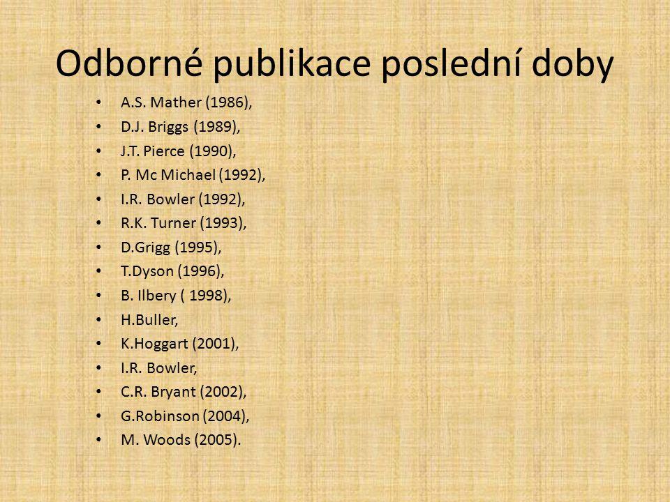Odborné publikace poslední doby A.S. Mather (1986), D.J. Briggs (1989), J.T. Pierce (1990), P. Mc Michael (1992), I.R. Bowler (1992), R.K. Turner (199