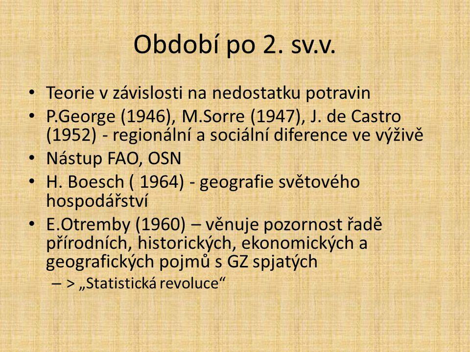 Období po 2. sv.v. Teorie v závislosti na nedostatku potravin P.George (1946), M.Sorre (1947), J. de Castro (1952) - regionální a sociální diference v