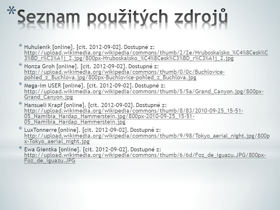 * Huhulenik [online]. [cit. 2012-09-02]. Dostupné z: http://upload.wikimedia.org/wikipedia/commons/thumb/2/2e/Hruboskalsko_%C4%8Cesk%C 3%BD_r%C3%A1j_2