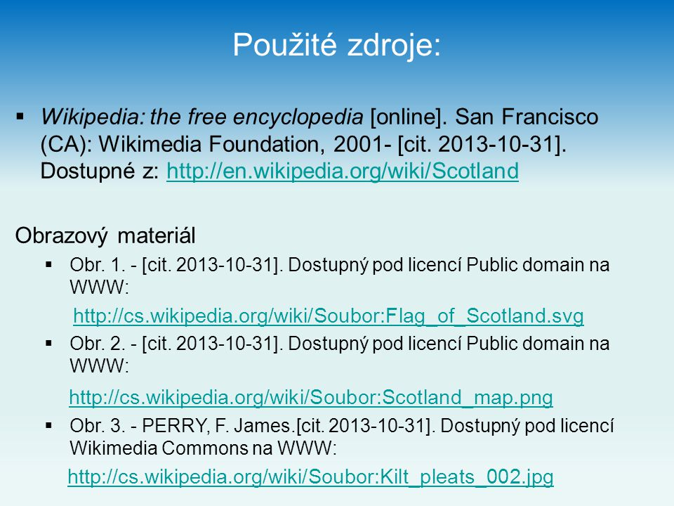 Použité zdroje:  Wikipedia: the free encyclopedia [online]. San Francisco (CA): Wikimedia Foundation, 2001- [cit. 2013-10-31]. Dostupné z: http://en.