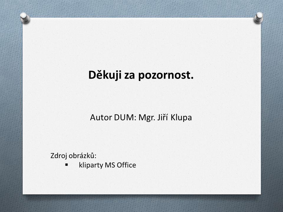 Děkuji za pozornost. Autor DUM: Mgr. Jiří Klupa