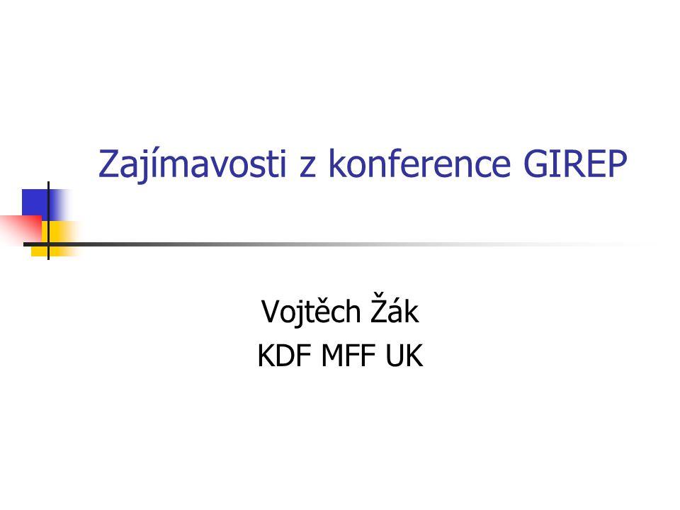Zajímavosti z konference GIREP Vojtěch Žák KDF MFF UK