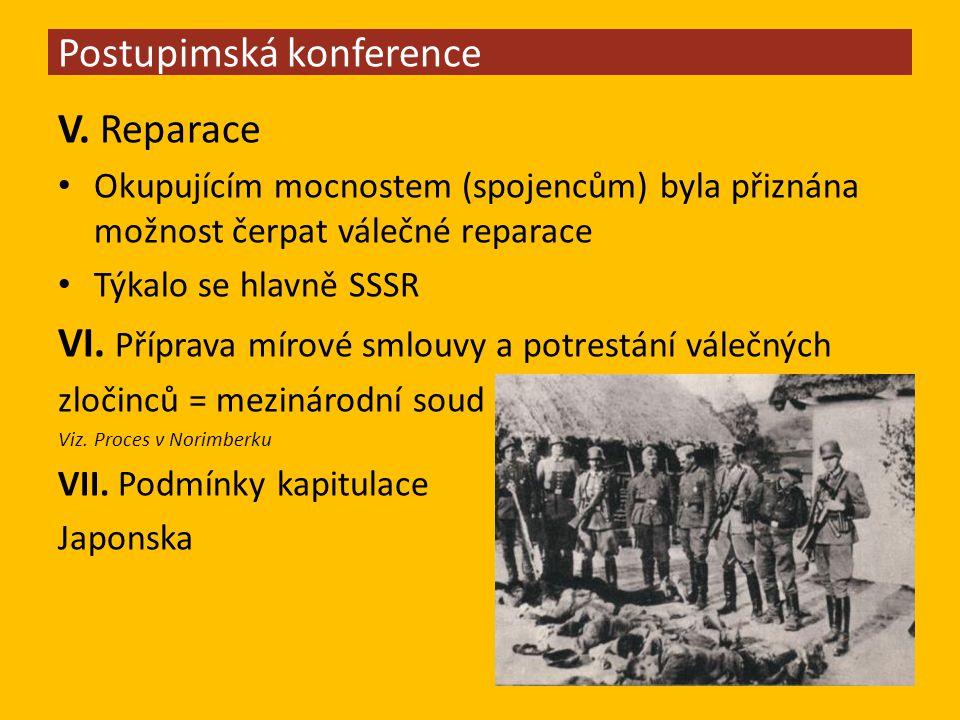 V. Reparace Okupujícím mocnostem (spojencům) byla přiznána možnost čerpat válečné reparace Týkalo se hlavně SSSR VI. Příprava mírové smlouvy a potrest