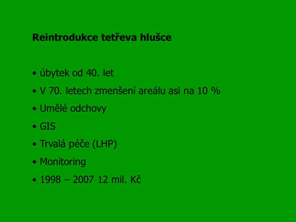 Reintrodukce tetřeva hlušce úbytek od 40. let V 70. letech zmenšení areálu asi na 10 % Umělé odchovy GIS Trvalá péče (LHP) Monitoring 1998 – 2007 12 m