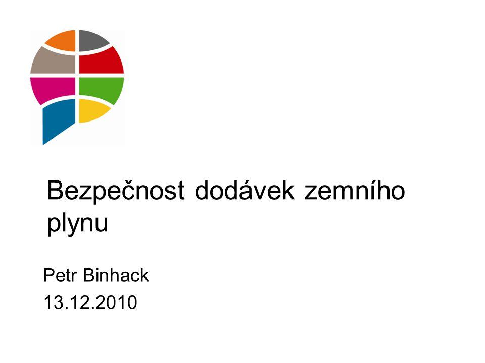 Bezpečnost dodávek zemního plynu Petr Binhack 13.12.2010