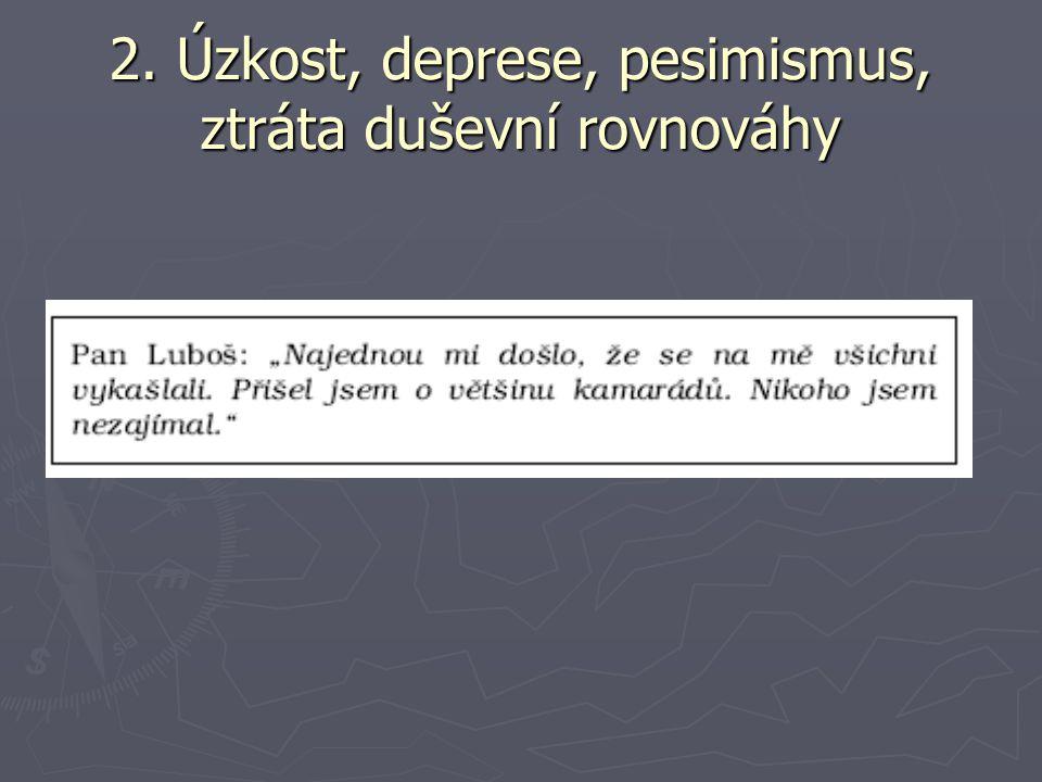 2. Úzkost, deprese, pesimismus, ztráta duševní rovnováhy