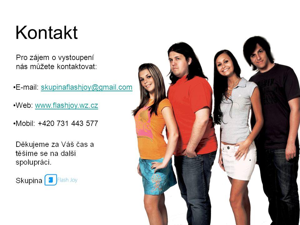 Kontakt E-mail: skupinaflashjoy@gmail.com skupinaflashjoy@gmail.com Web: www.flashjoy.wz.czwww.flashjoy.wz.cz Mobil: +420 731 443 577 Pro zájem o vystoupení nás můžete kontaktovat:
