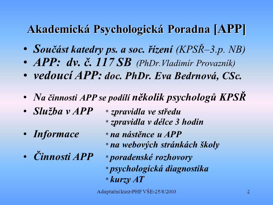 Adaptační kurz-PHF VŠE-25/8/20033 APP ( A kademická P sychologická P oradna) … je tu PRO VÁS !!.