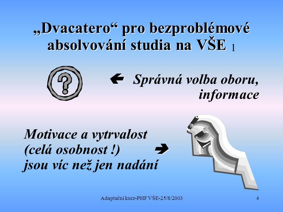 """Adaptační kurz-PHF VŠE-25/8/20035 """"Dvacatero … """"Dvacatero … 2 Studium   připravenost pro život – dlouhodobý hlavní cíl  Všechny předměty nejsou stejně zajímavé"""