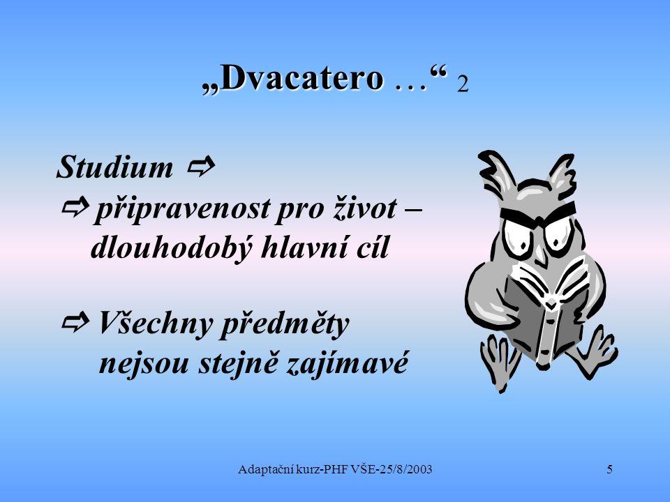 """Adaptační kurz-PHF VŠE-25/8/20036 """"Dvacatero … """"Dvacatero … 3   Umění zvládnout samostatnost …."""