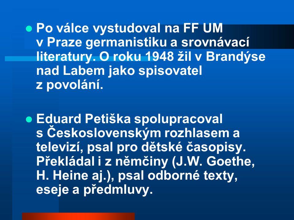 Po válce vystudoval na FF UM v Praze germanistiku a srovnávací literatury. O roku 1948 žil v Brandýse nad Labem jako spisovatel z povolání. Eduard Pet