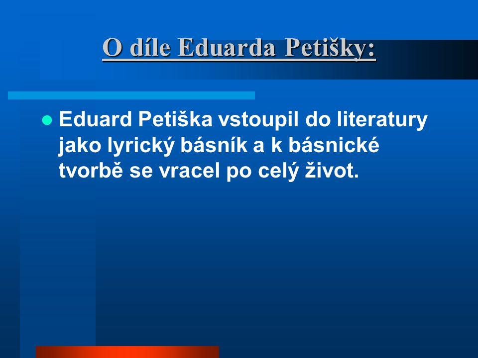 O díle Eduarda Petišky: Eduard Petiška vstoupil do literatury jako lyrický básník a k básnické tvorbě se vracel po celý život.