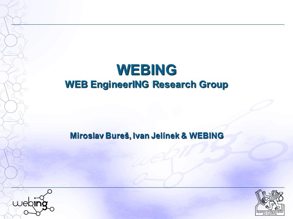 department of computer science and engineering WEBING WEB EngineerING Research Group Miroslav Bureš, Ivan Jelínek & WEBING