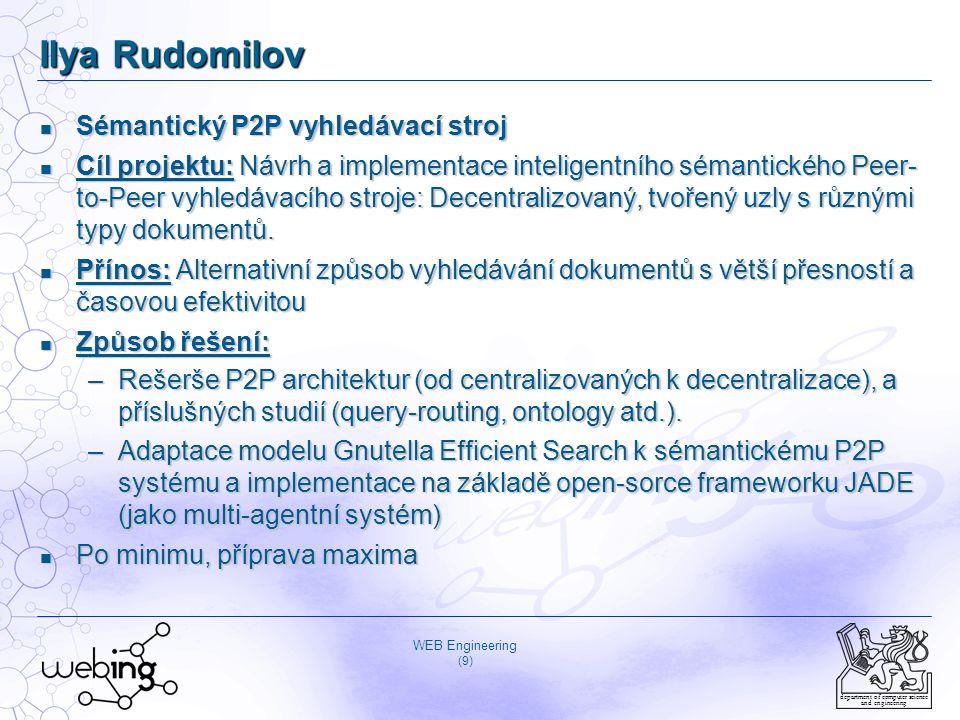 WEB Engineering (9) department of computer science and engineering Ilya Rudomilov Sémantický P2P vyhledávací stroj Sémantický P2P vyhledávací stroj Cí