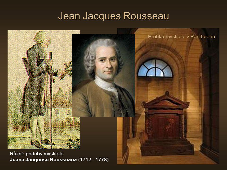 Jean Jacques Rousseau Různé podoby myslitele Jeana Jacquese Rousseaua (1712 - 1778) Hrobka myslitele v Pantheonu