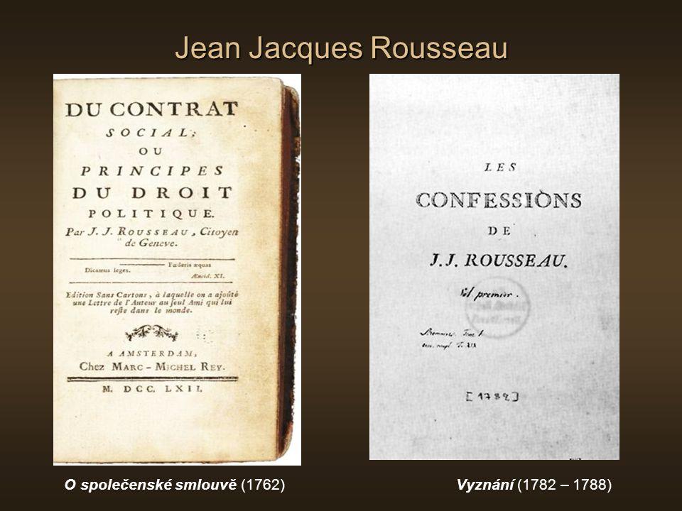 Jean Jacques Rousseau O společenské smlouvě (1762)Vyznání (1782 – 1788)