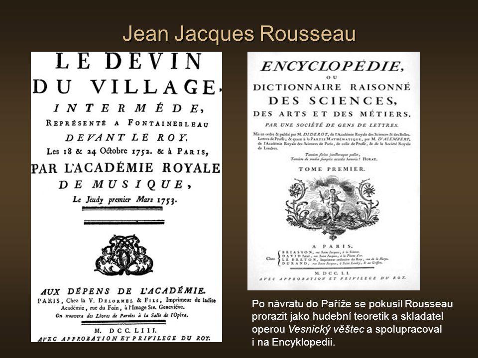 Jean Jacques Rousseau Po návratu do Paříže se pokusil Rousseau prorazit jako hudební teoretik a skladatel operou Vesnický věštec a spolupracoval i na