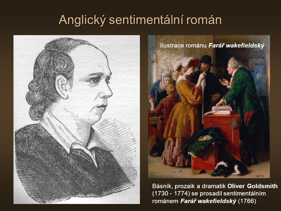 Anglický sentimentální román Básník, prozaik a dramatik Oliver Goldsmith (1730 - 1774) se prosadil sentimentálním románem Farář wakefieldský (1766) Il