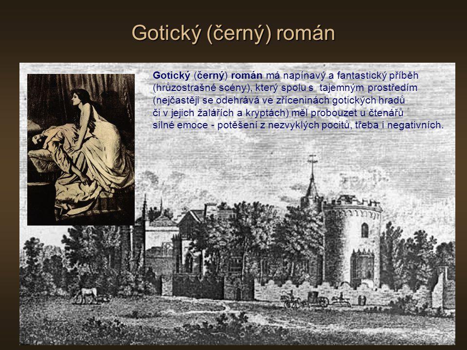 Gotický (černý) román Gotický (černý) román má napínavý a fantastický příběh (hrůzostrašné scény), který spolu s tajemným prostředím (nejčastěji se od