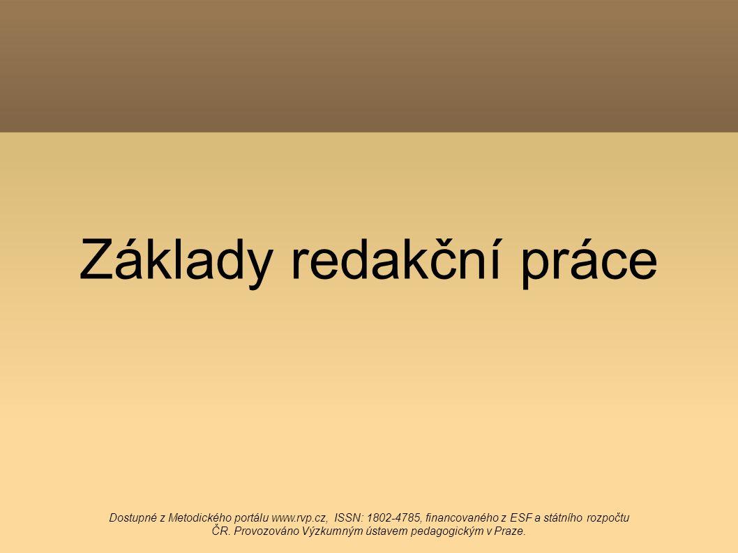 Základy redakční práce Dostupné z Metodického portálu www.rvp.cz, ISSN: 1802-4785, financovaného z ESF a státního rozpočtu ČR.