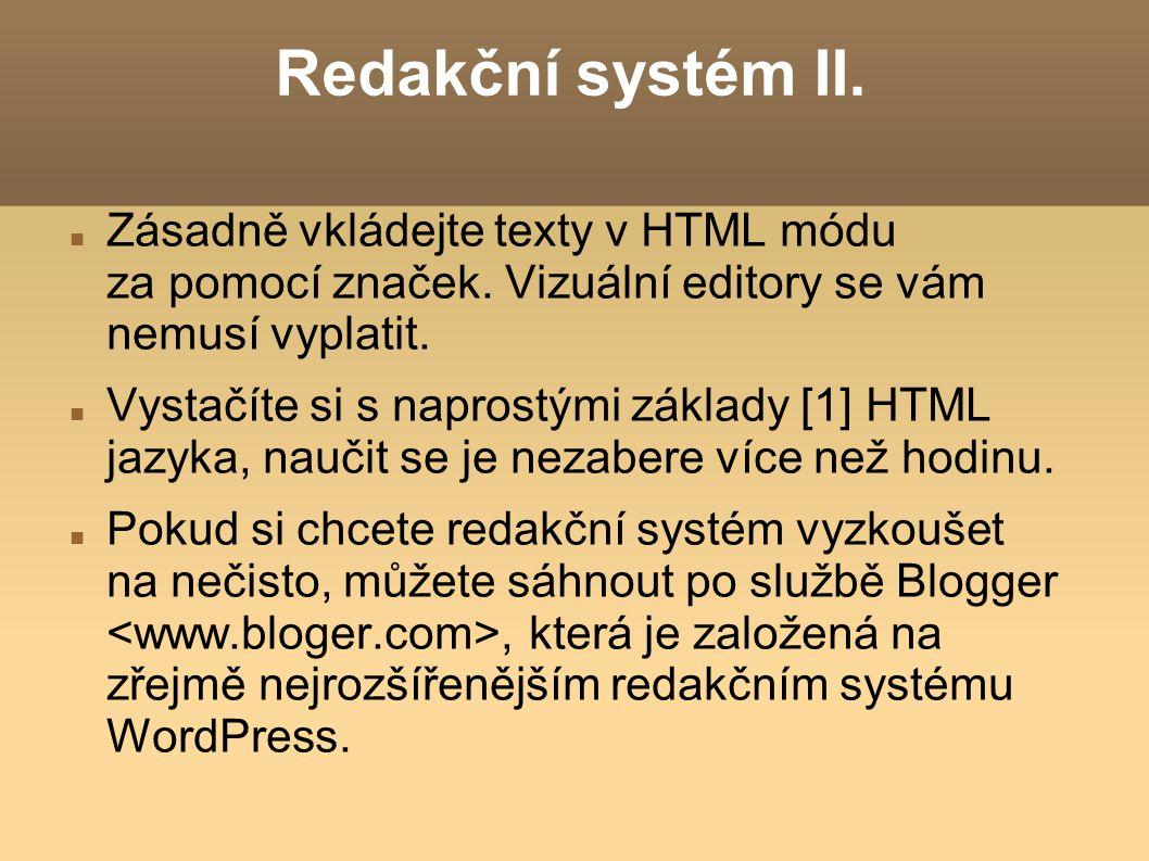 Redakční systém II. Zásadně vkládejte texty v HTML módu za pomocí značek.