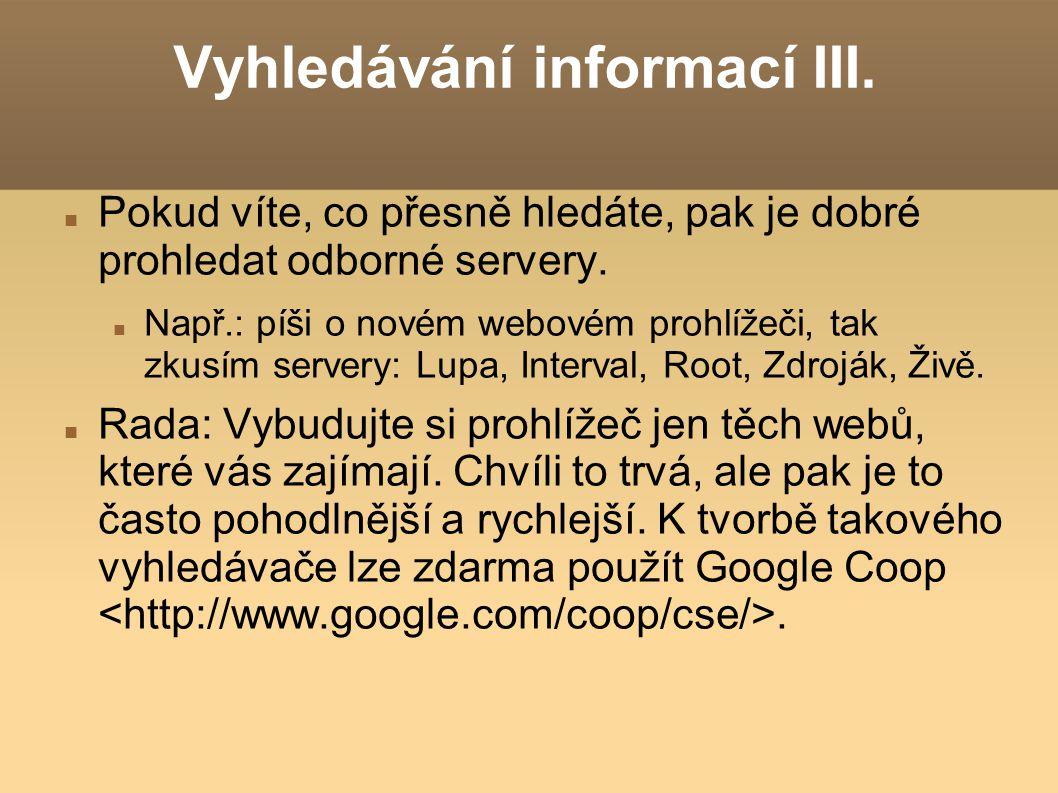 Vyhledávání informací III. Pokud víte, co přesně hledáte, pak je dobré prohledat odborné servery.