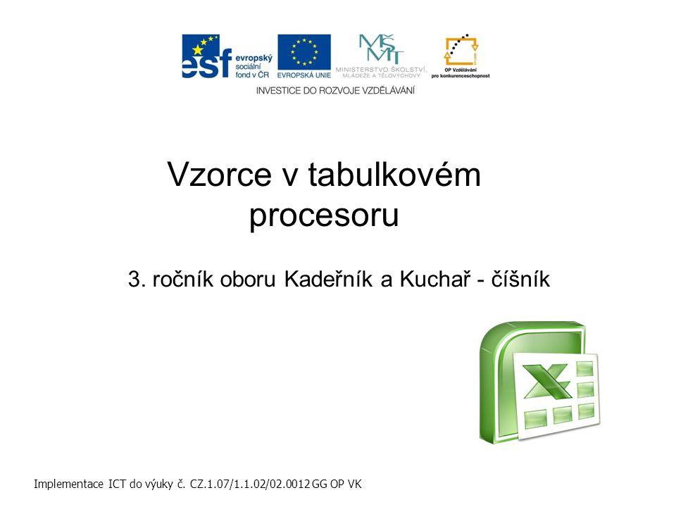Vzorce v tabulkovém procesoru Implementace ICT do výuky č. CZ.1.07/1.1.02/02.0012 GG OP VK 3. ročník oboru Kadeřník a Kuchař - číšník