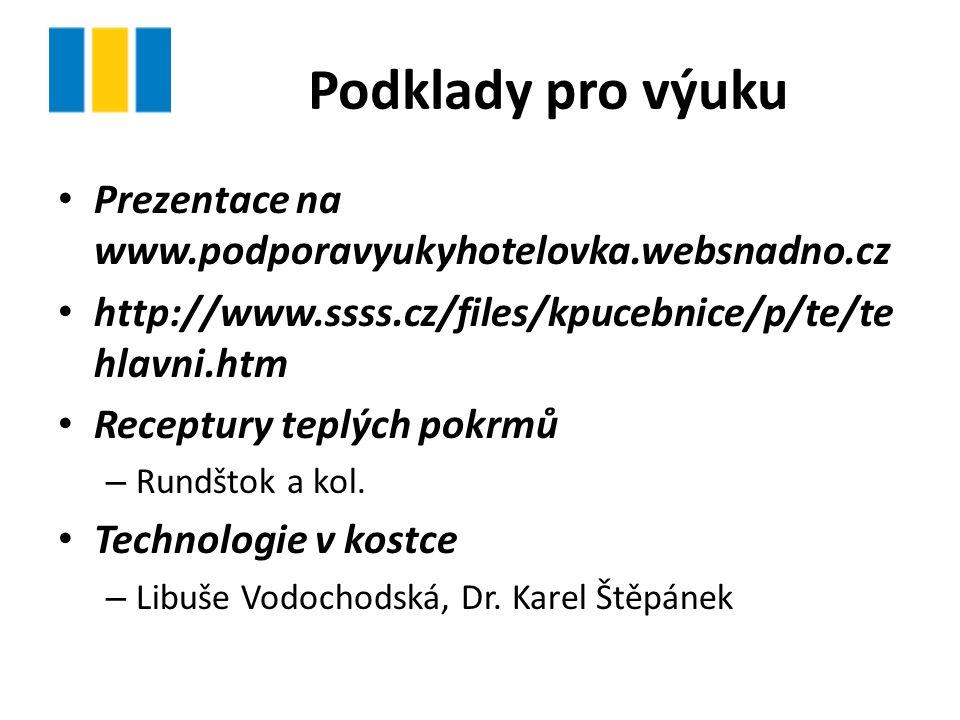 Podklady pro výuku Prezentace na www.podporavyukyhotelovka.websnadno.cz http://www.ssss.cz/files/kpucebnice/p/te/te hlavni.htm Receptury teplých pokrm