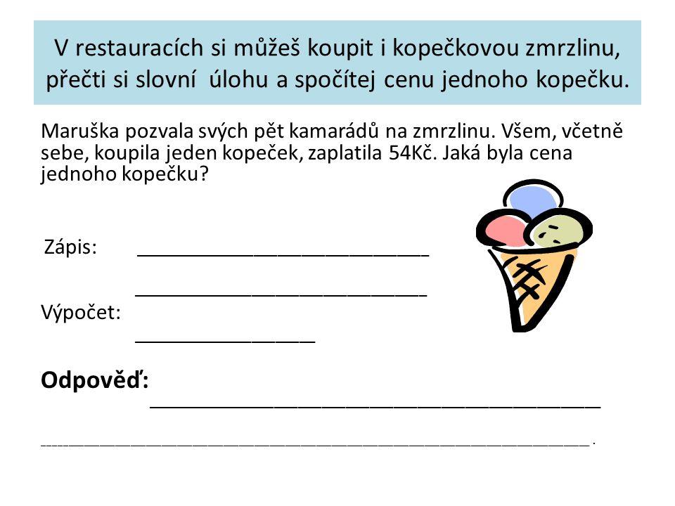 V restauracích si můžeš koupit i kopečkovou zmrzlinu, přečti si slovní úlohu a spočítej cenu jednoho kopečku. Maruška pozvala svých pět kamarádů na zm